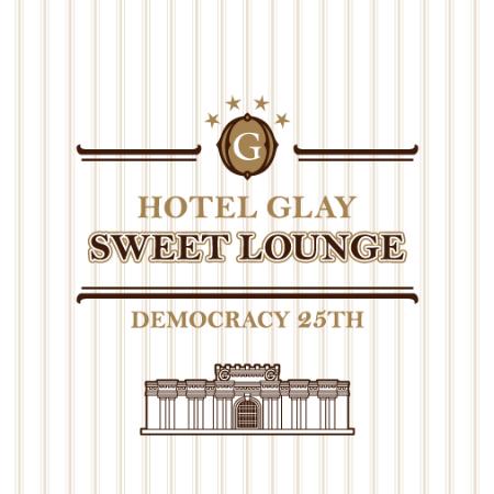 【予告】HOTEL GLAY SWEET LOUNGE