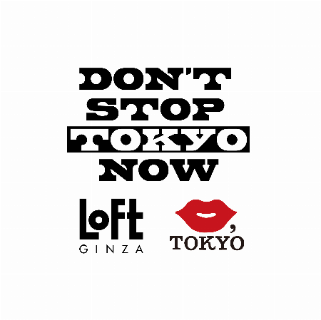 DON'T STOP TOKYO NOW by キストーキョー @銀座ロフト